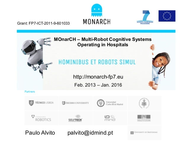 MOnarCH – Multi-Robot Cognitive Systems Operating in Hospitals Grant: FP7-ICT-2011-9-601033 http://monarch-fp7.eu Feb. 201...