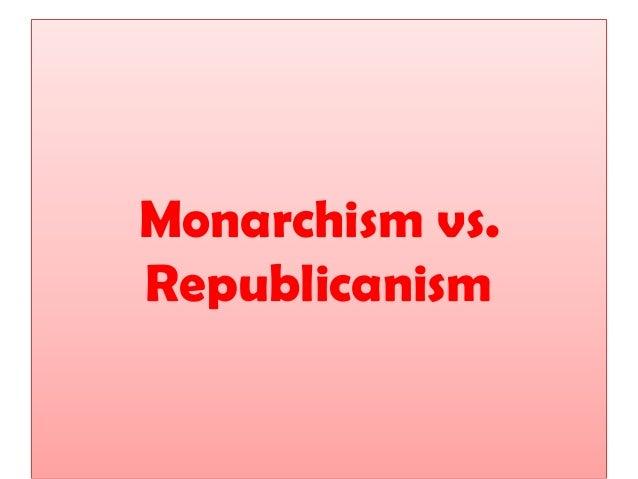 Monarchism vs. Republicanism
