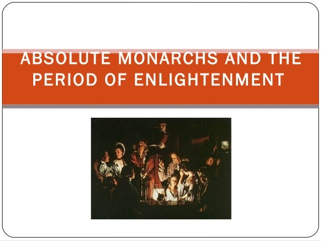 ABSOLUTE MONARCHS AND THE PERIOD OF ENLIGHTENMENT