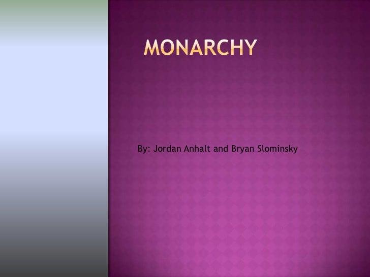 Monarchy<br />By: Jordan Anhalt and Bryan Slominsky<br />