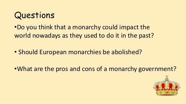 an analysis of the effects of absolute monarchy Pro's and cons of absolute monarchy managing the country taxes trade and economics strengths and weaknesses of absolute monarchy strengths/pros:  • leader has absolute power • bad leader can criple the country since he/she have all the power and everything basically depends on him/her.