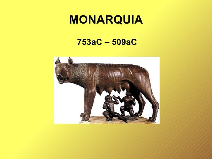 MONARQUIA <ul><li>753aC – 509aC </li></ul>