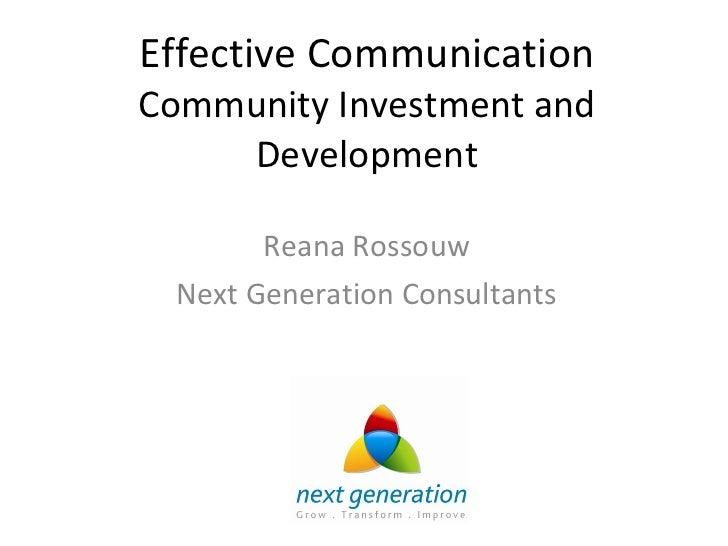 Effective Communication Community Investment and Development Reana Rossouw Next Generation Consultants