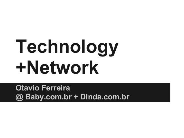 Technology +Network Otavio Ferreira @ Baby.com.br + Dinda.com.br