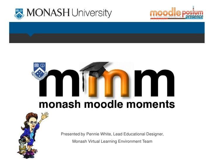 Presented by Pennie White, Lead Educational Designer,     Monash Virtual Learning Environment Team