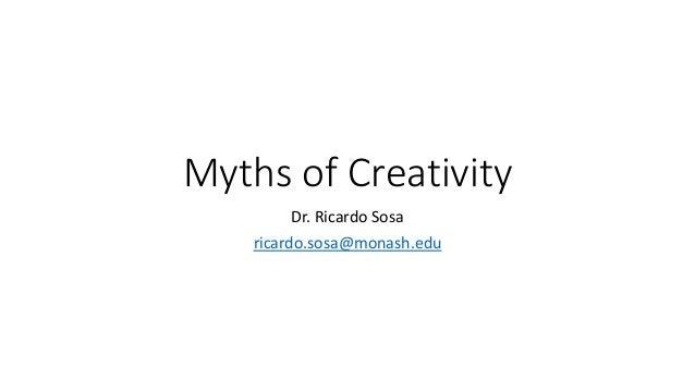 Myths of Creativity Dr. Ricardo Sosa ricardo.sosa@monash.edu