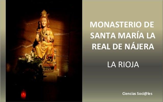 MONASTERIO DE  SANTA MARÍA LA  REAL DE NÁJERA  LA RIOJA  Ciencias Soci@les