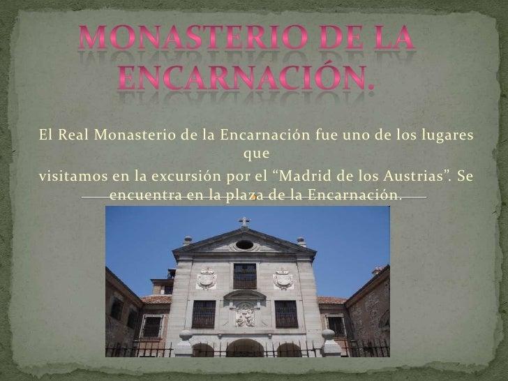 Monasterio de la encarnación.<br />El Real Monasterio de la Encarnación fue uno de los lugares que <br />visitamos en la e...
