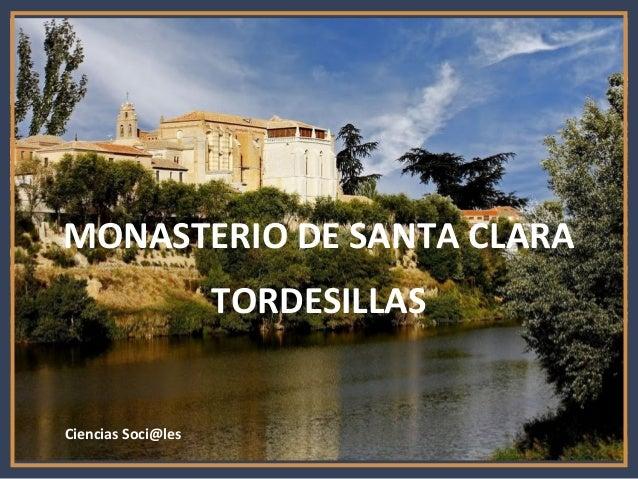 MONASTERIO DE SANTA CLARA                    TORDESILLASCiencias Soci@les