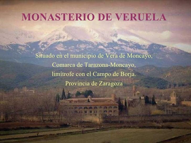MONASTERIO DE VERUELA     Situado en el municipio de Vera de Moncayo,         Comarca de Tarazona-Moncayo,         limítro...