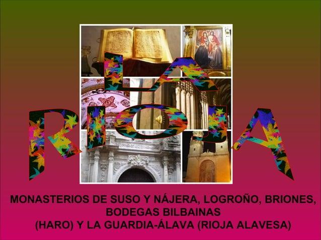 MONASTERIOS DE SUSO Y NÁJERA, LOGROÑO, BRIONES,               BODEGAS BILBAINAS   (HARO) Y LA GUARDIA-ÁLAVA (RIOJA ALAVESA)