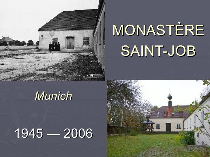 MONASTÈRE SAINT-JOB 1945 — 2006 Munich