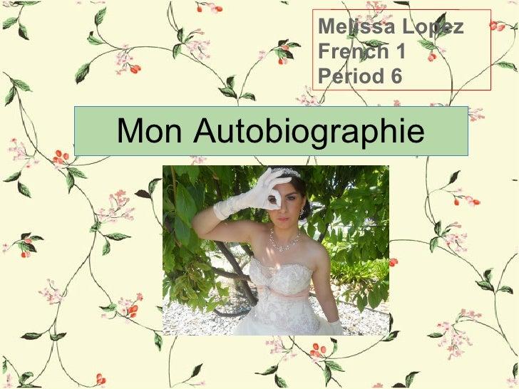Melissa Lopez           French 1           Period 6Mon Autobiographie