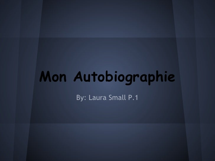 Mon Autobiographie    By: Laura Small P.1