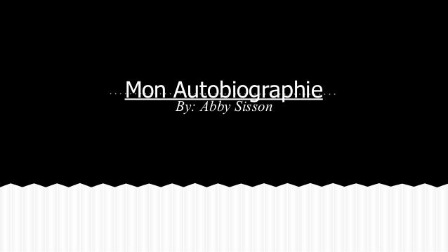 Mon Autobiographie By: Abby Sisson