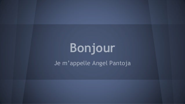 Bonjour Je m'appelle Angel Pantoja