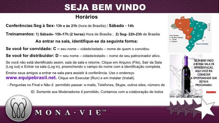<ul><li>Horários </li></ul><ul><li>Conferências: Seg  à  Sex-  13h  e às  21h   (hora de Brasília)  /  Sábado  -  14h </li...