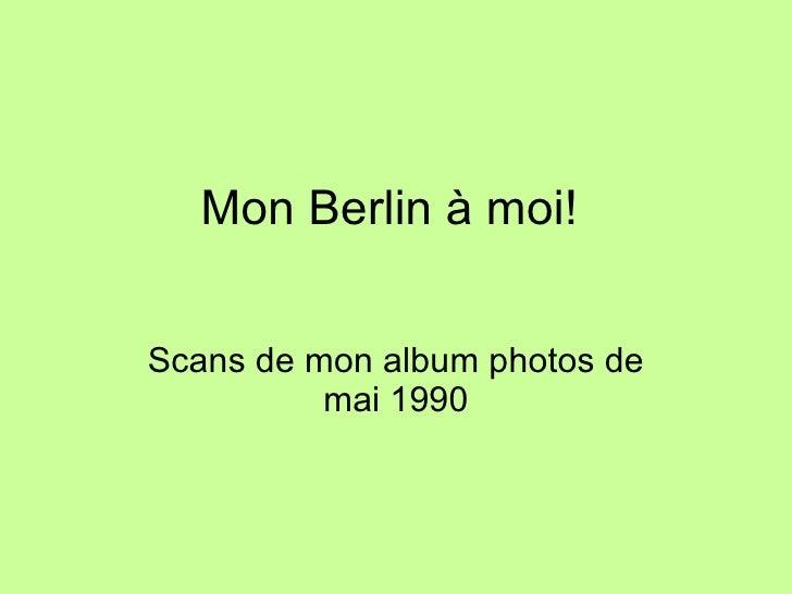 Mon Berlin à moi!  Scans de mon album photos de mai 1990