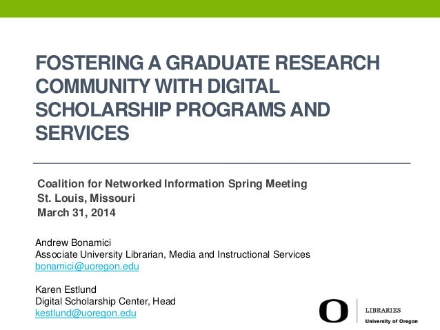 FOSTERING A GRADUATE RESEARCH COMMUNITY WITH DIGITAL SCHOLARSHIP PROGRAMS AND SERVICES Coalition for Networked Information...
