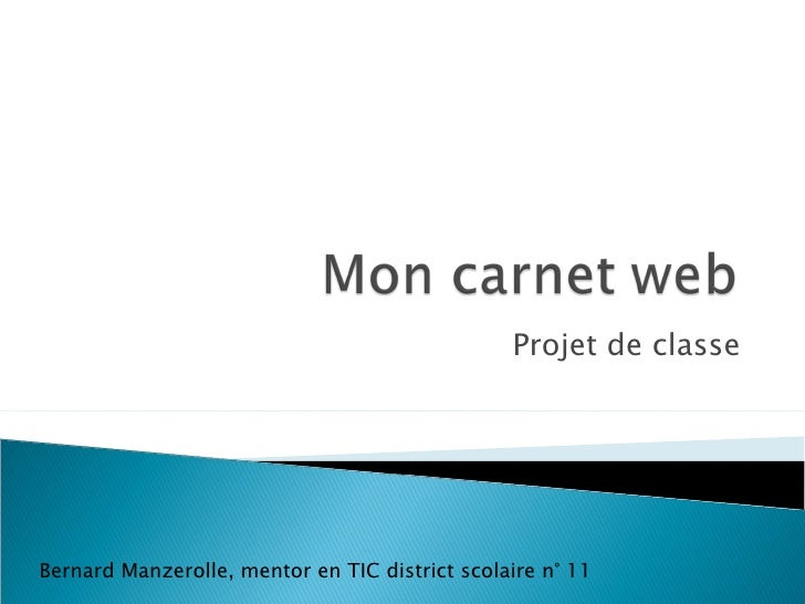 Projet de classe Bernard Manzerolle, mentor en TIC district scolaire n° 11