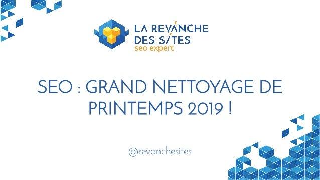 SEO : GRAND NETTOYAGE DE PRINTEMPS 2019 ! @revanchesites