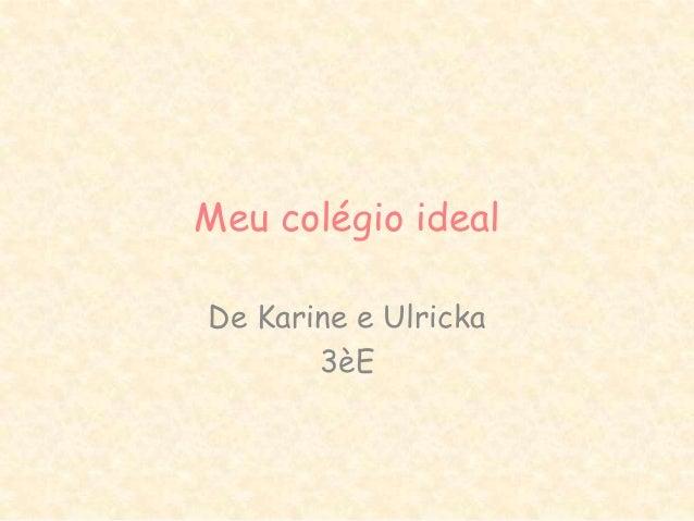 Meu colégio ideal De Karine e Ulricka 3èE
