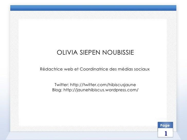 OLIVIA SIEPEN NOUBISSIE Rédactrice web et Coordinatrice des médias sociaux   Twitter: http://twitter.com/hibiscusjaune Blo...
