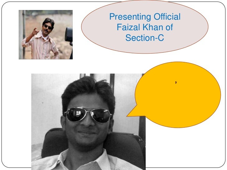 Presenting Official  Faizal Khan of    Section-C                 ,