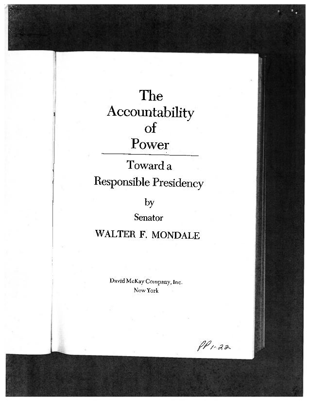 The  Accountability       of     Power      Toward aResponsible Presidency               by           SenatorWALTER F. MON...