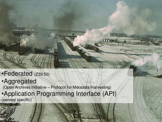•Federated (Z39.50)•Aggregated(Open Archives Initiative – Protocol for Metadata Harvesting)•Application Programming Interf...