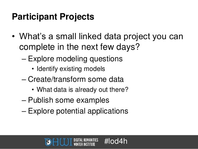Participant Projects• What's a small linked data project you can  complete in the next few days?  – Explore modeling quest...