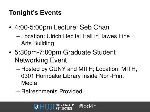 Tonight's Events• 4:00-5:00pm Lecture: Seb Chan  – Location: Ulrich Recital Hall in Tawes Fine    Arts Building• 5:30pm-7:...