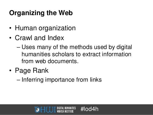 Organizing the Web• Human organization• Crawl and Index  – Uses many of the methods used by digital    humanities scholars...