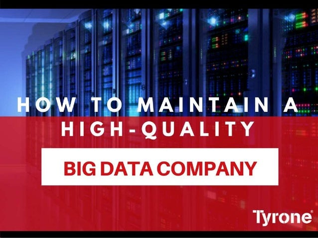 HOW TO MAINTAIN A HIGH-QUALITY BIG DATA COMPANY