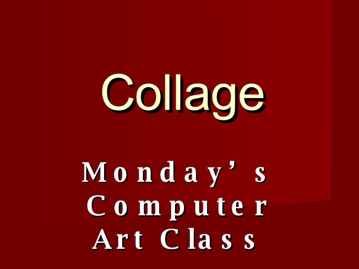 Collage Monday's Computer Art Class