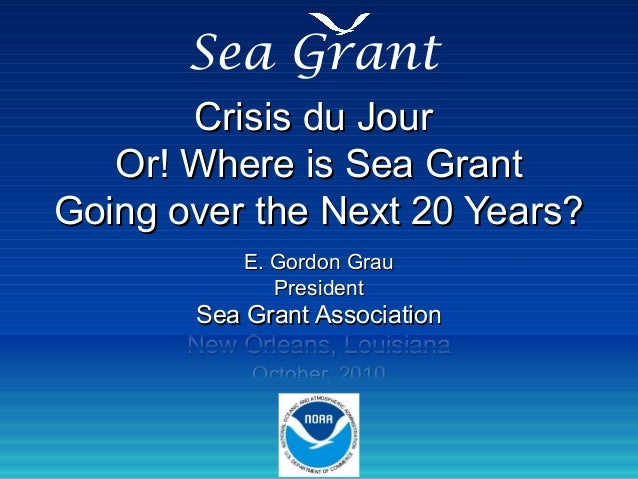 Crisis du JourCrisis du Jour Or! Where is Sea GrantOr! Where is Sea Grant Going over the Next 20 Years?Going over the Next...