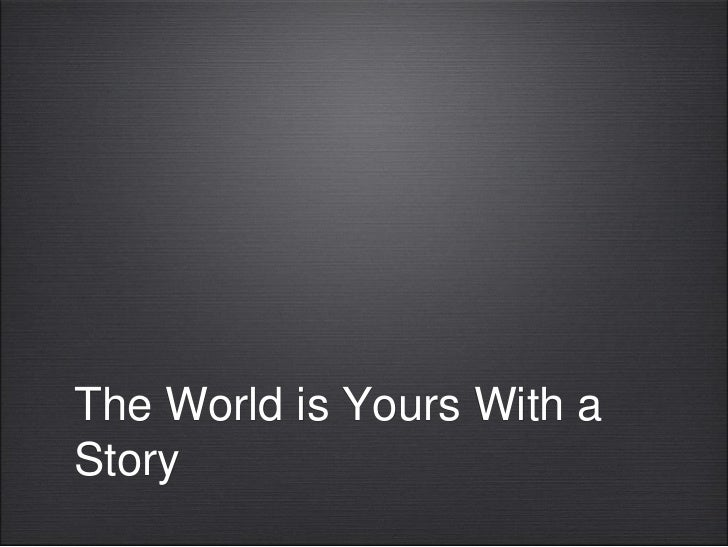The World is Yours With aStory