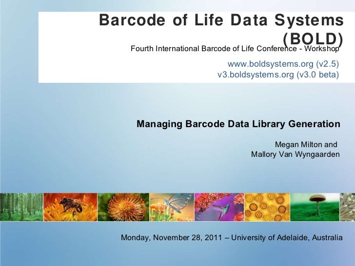 Barcode of Life Data Systems (BOLD) www.boldsystems.org (v2.5) v3.boldsystems.org (v3.0 beta) Managing Barcode Data Librar...