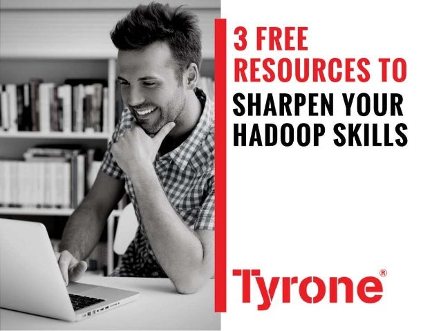 3 RESOURCES TO SHARPEN YOUR HADOOP SKILLS