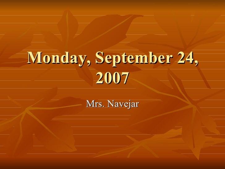 Monday, September 24, 2007 Mrs. Navejar
