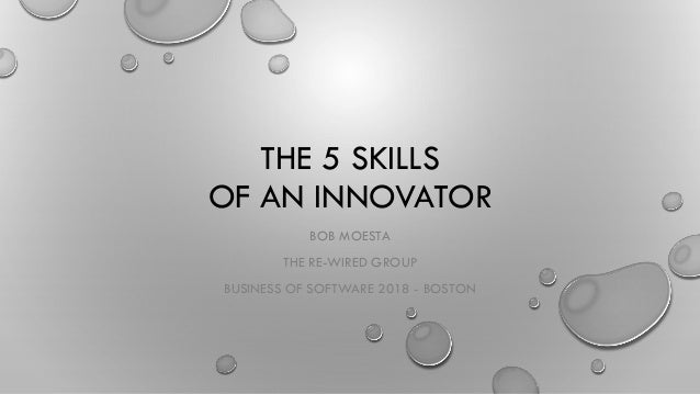 THE 5 SKILLS OF AN INNOVATOR BOB MOESTA THE RE-WIRED GROUP BUSINESS OF SOFTWARE 2018 - BOSTON