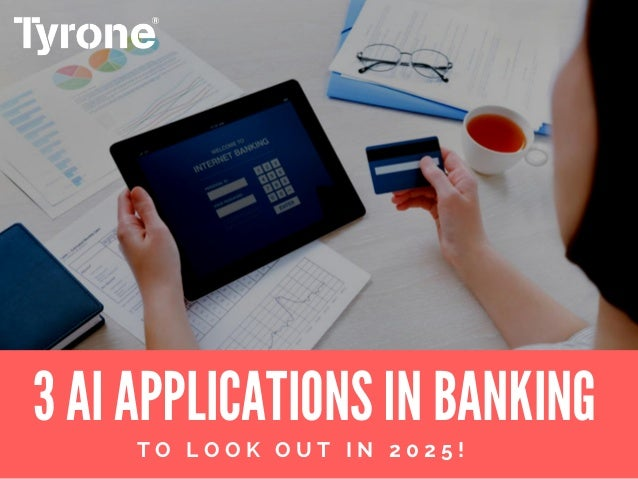 3 AI APPLICATIONS IN BANKING T O L O O K O U T I N 2 0 2 5 !