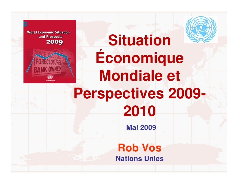 Situation    Économique    Mondiale et Perspectives 2009-       2010         Mai 2009          Rob Vos       Nations Unies...