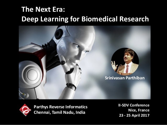 The Next Era: Deep Learning for Biomedical Research II-SDV Conference Nice, France 23 - 25 April 2017 Srinivasan Parthiban...