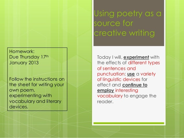 Using poetry as a                             source for                             creative writingHomework:Due Thursday...