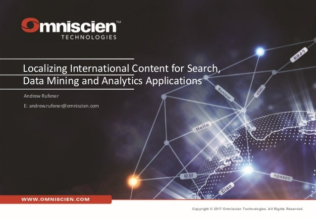 Localizing International Content for Search, Data Mining and Analytics Applications Andrew Rufener E: andrew.rufener@omnis...