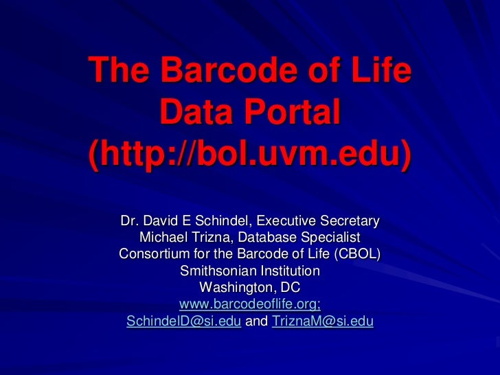 The Barcode of Life     Data Portal(http://bol.uvm.edu) Dr. David E Schindel, Executive Secretary    Michael Trizna, Datab...