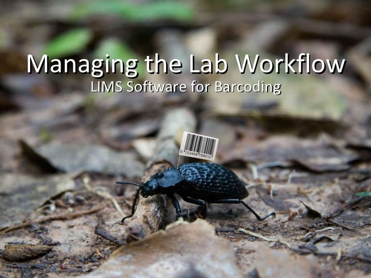 Managing the Lab Workflow <ul><li>LIMS Software for Barcoding </li></ul>