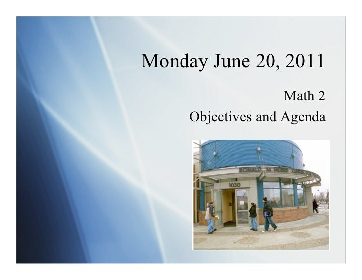 Monday June 20, 2011                    Math 2     Objectives and Agenda