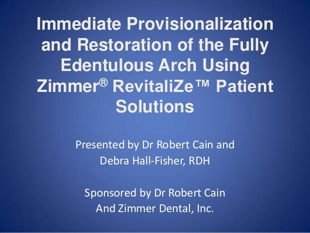 Immediate Provisionalization and Restoration of the Fully Edentulous Arch Using Zimmer® RevitaliZe™ Patient Solutions Pres...